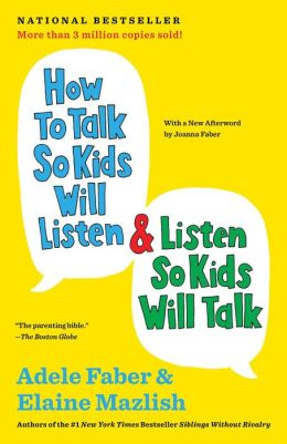 How to Talk So Kids Will Listen and Listen So Kids Will Talk (30th Anniversary Edition)
