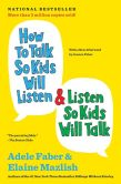 Adele Faber - How to Talk So Kids Will Listen and Listen So Kids Will Talk (30th Anniversary Edition)