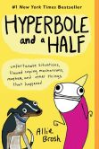 Book Cover Image. Title: Hyperbole and a Half:  Unfortunate Situations, Flawed Coping Mechanisms, Mayhem, and Other Things That Happened, Author: Allie Brosh