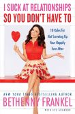 Book Cover Image. Title: I Suck at Relationships So You Don't Have To:  10 Rules for Not Screwing Up Your Happily Ever After, Author: Bethenny Frankel