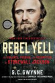 Book Cover Image. Title: Rebel Yell:  The Violence, Passion, and Redemption of Stonewall Jackson, Author: S. C. Gwynne