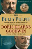 Book Cover Image. Title: The Bully Pulpit:  Theodore Roosevelt, William Howard Taft, and the Golden Age of Journalism, Author: Doris Kearns Goodwin