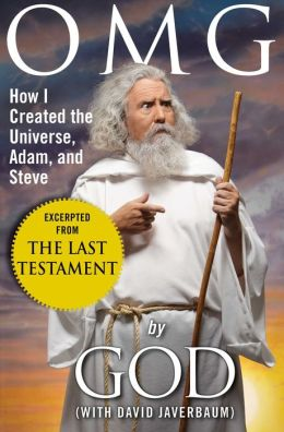 OMG: How I Created the Universe, Adam, and Steve (Excerpted from The Last Testament: A Memoir by God)