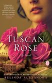 Book Cover Image. Title: Tuscan Rose, Author: Belinda Alexandra