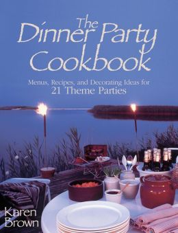 Dinner Party Cookbook - Free Sample: Menus Recipes andDecorating ideas for 2 Theme Parties