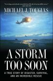 Book Cover Image. Title: A Storm Too Soon:  A True Story of Disaster, Survival and an Incredible Rescue, Author: Michael J. Tougias