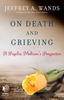 On Death and Grieving: A Psychic Medium's Perspective