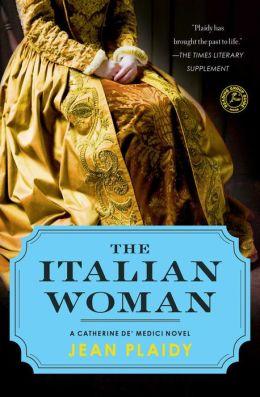 The Italian Woman: A Catherine de' Medici Novel