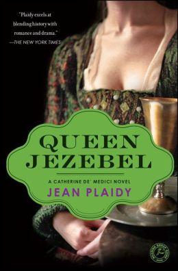 Queen Jezebel: A Catherine de' Medici Novel