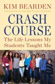 Book Cover Image. Title: Crash Course:  The Life Lessons My Students Taught Me, Author: Kim Bearden
