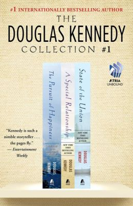 The Douglas Kennedy Collection #1: The Pursuit of Happiness, A Special Relationship, and State of the Union
