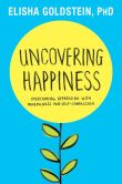 Book Cover Image. Title: Uncovering Happiness:  Overcoming Depression with Mindfulness and Self-Compassion, Author: Elisha Goldstein