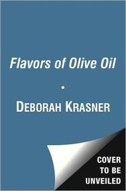The Flavors of Olive Oil: A Tasting Guide and Cookbook