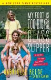 Book Cover Image. Title: My Foot Is Too Big for the Glass Slipper:  A Guide to the Less Than Perfect Life, Author: Gabrielle Reece