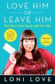 Book Cover Image. Title: Love Him Or Leave Him, but Don't Get Stuck With the Tab:  Hilarious Advice for Real Women, Author: Loni Love
