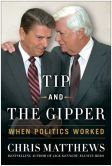 Book Cover Image. Title: Tip and the Gipper:  When Politics Worked, Author: Chris Matthews