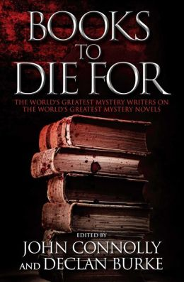 Books to Die For: The World's Greatest Mystery Writers on the World's Greatest Mystery Novels