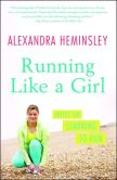 Book Cover Image. Title: Running Like a Girl:  Notes on Learning to Run, Author: Alexandra Heminsley