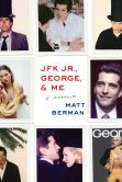 Book Cover Image. Title: JFK Jr., George, & Me:  A Memoir, Author: Matt Berman