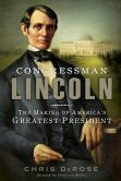 Book Cover Image. Title: Congressman Lincoln, Author: Chris DeRose