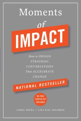 Moments of Impact: How to Design Strategic Conversations That Accelerate Change