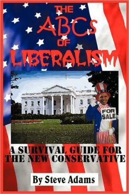 The ABCs of Liberalism: A Survival Guide for the New Conservative