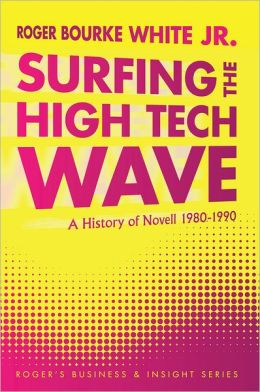 Surfing the High Tech Wave:: A History of Novell 1980-1990