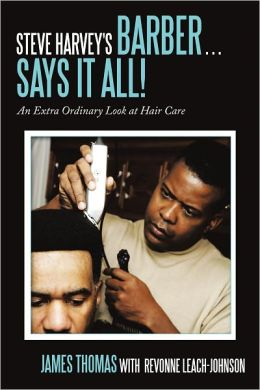 Steve Harvey's Barber . . . Says It All!: An Extra Ordinary Look at Hair Care
