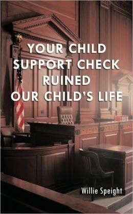 Your Child Support Check Ruined Our Child's Life Willie Speight