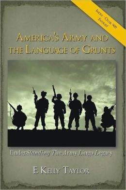 America's Army and the Language of Grunts: Understanding The Army Lingo Legacy