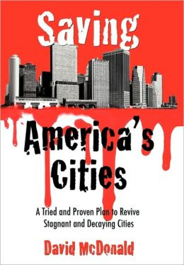 Saving America's Cities: A Tried and Proven Plan to Revive Stagnant and Decaying Cities