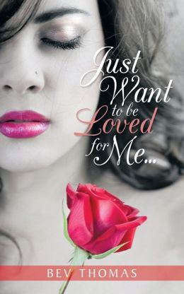 Just Want To Be Loved For Me...