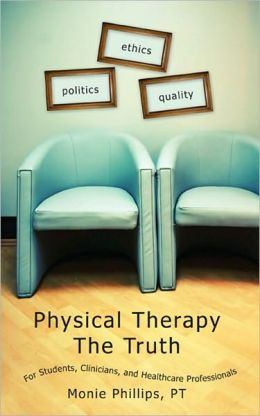 Physical Therapy The Truth: For Students, Clinicians, and Healthcare Professionals