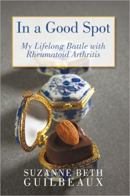 In a Good Spot: My Lifelong Battle with Rheumatoid Arthritis