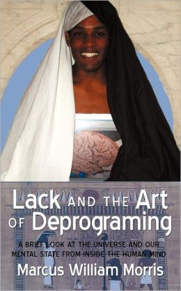 Lack and the Art of Deprograming: A Brief Look at the Universe and Our Mental State from Inside the Human Mind