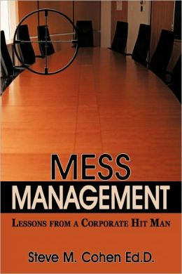 Mess Management: Lessons from a Corporate Hit Man
