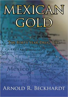 MEXICAN GOLD: The Forty Year Drug War