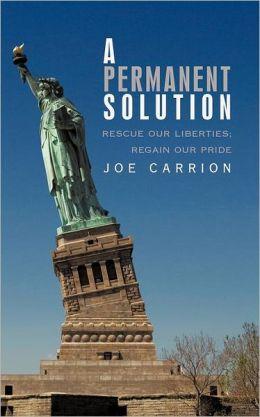 A Permanent Solution: Rescue Our Liberties; Regain Our Pride