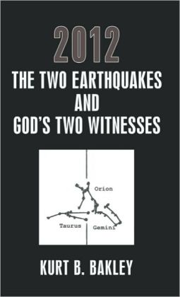 2012: The Two Earthquakes and God's Two Witnesses