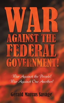War Against the Federal Government!: War Against the People! War Against One Another!