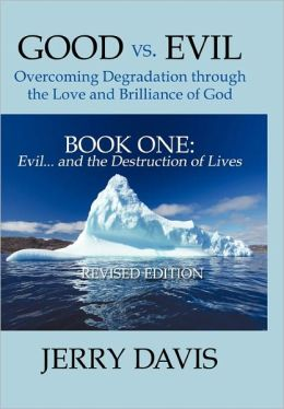 Good Vs. Evil . . . Overcoming Degradation Through The Love And Brilliance Of God Book One