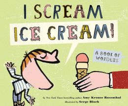 I Scream! Ice Cream!: A Book of Wordles