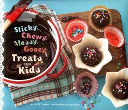 Sticky, Chewy, Messy, Gooey Treats for Kids