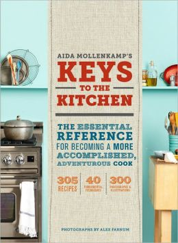 Keys to the Kitchen: The Essential Reference for Becoming a More Accomplished, Adventurous Cook
