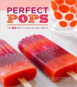 Perfect Pops: The 50 Best Classic & Cool Treats