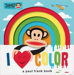 Julius: I Love Color: A Paul Frank Book