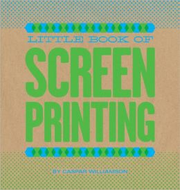 Little Book of Screenprinting