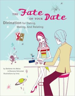 The Fate of Your Date: Divination for Dating, Mating, and Relating