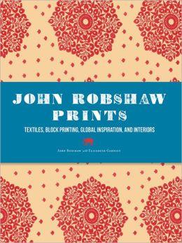 John Robshaw Prints: Textiles, Block Printing, Global Inspiration, and Interiors