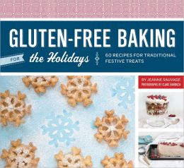 Gluten-Free Baking for the Holidays: 60 Recipes for Traditional Festive Treats